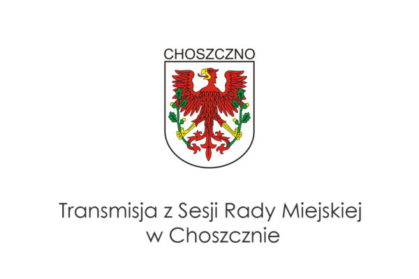 plansza transmisji z Sesji Rady Miejskiej w Choszcznie